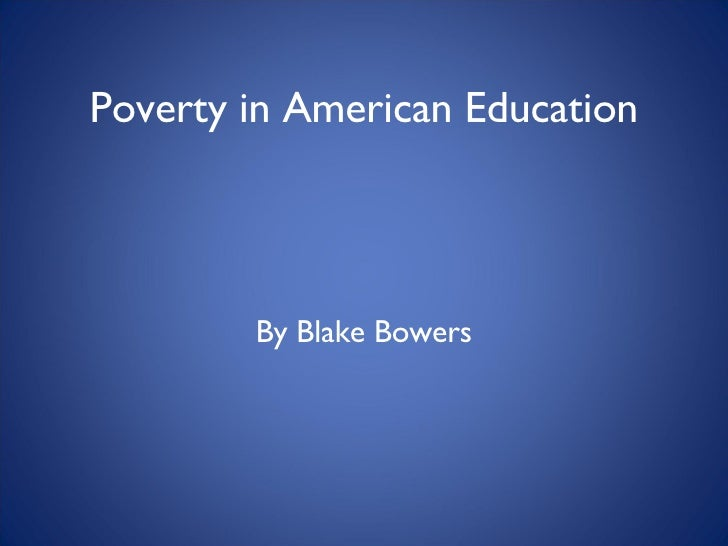 Poverty in American Education By Blake Bowers