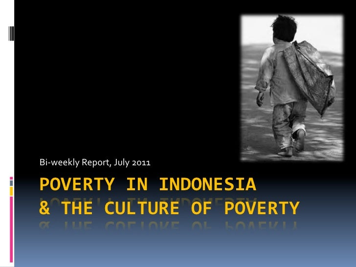 Bi-­‐weekly	  Report,	  July	  2011	  POVERTY	  IN	  INDONESIA	  &	  THE	  CULTURE	  OF	  POVERTY
