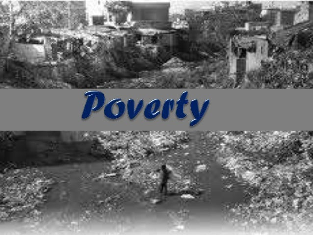 Poverty is not having enough money to meet basic needs - food, clothing and shelter. However, poverty is more, much more t...