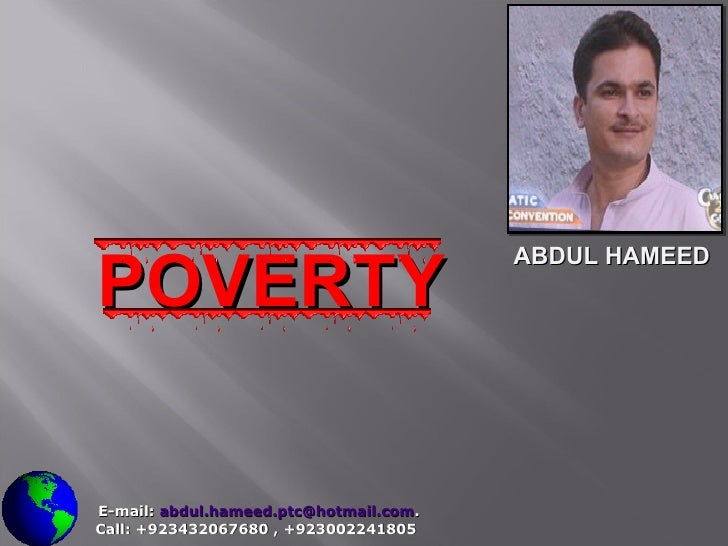 POVERTY   E-mail:  [email_address] . Call: +923432067680 , +923002241805 ABDUL HAMEED