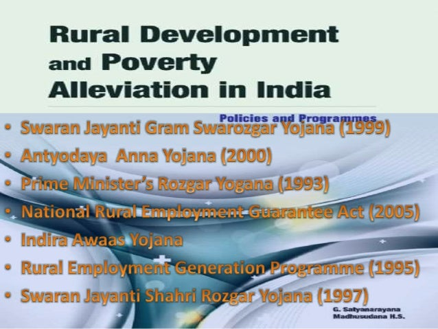 poverty eradication programmes in india This paper critically evaluates the design of india's anti-poverty programmes in  recent years, successive indian governments have sought to improve the   political connections and elite capture in a poverty alleviation programme in  india.