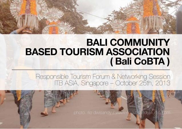 WHAT IS BALI CoBTA Bali Community Based Tourism Association (Bali CoBTA) is a non-profit and non-governmental organization...