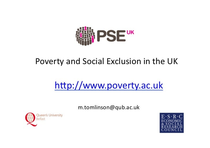 Poverty	  and	  Social	  Exclusion	  in	  the	  UK	         h7p://www.poverty.ac.uk	                   m.tomlinson@qub.ac....