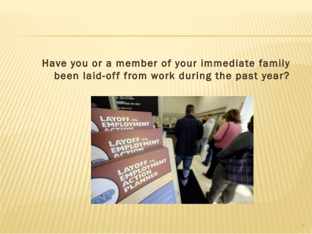 Have you or a member of your immediate family  been laid-of f from work during the past year?                             ...