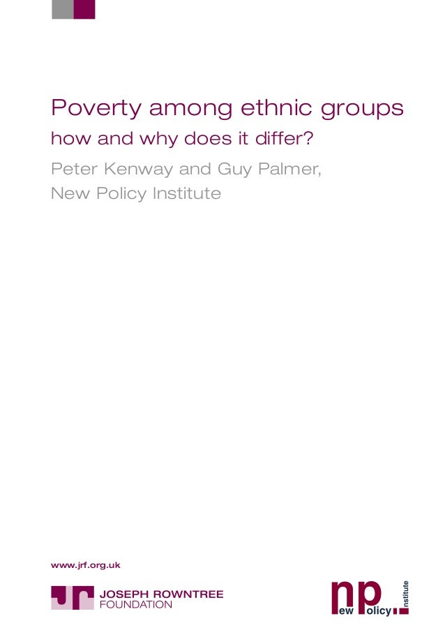 Poverty among ethnic groups how and why does it differ? Peter Kenway and Guy Palmer, New Policy Institute www.jrf.org.uk