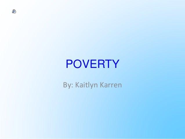 POVERTY By: Kaitlyn Karren