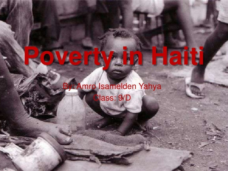 Poverty in Haiti    By: Amro Isamelden Yahya           Class: 9/D
