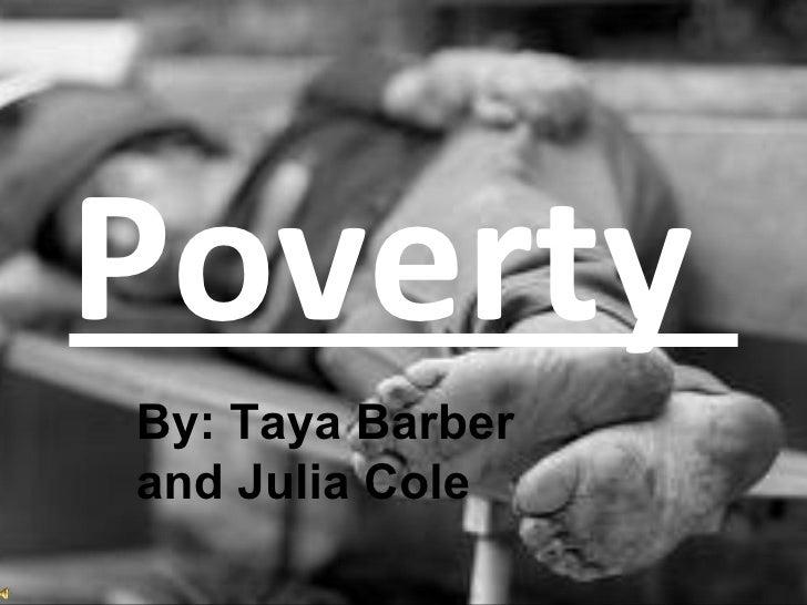 PovertyBy: Taya Barberand Julia Cole