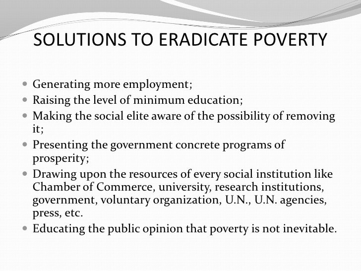 essay on removing poverty Working papers ilr collection 2-2010 earning their way out of poverty (outline and sample chapter) gary s fields removing undue barriers to employment.