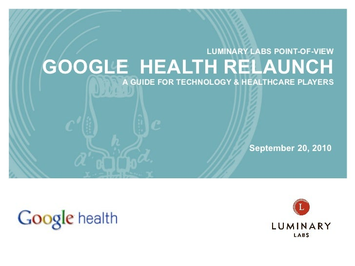 LUMINARY LABS POINT-OF-VIEW GOOGLE  HEALTH RELAUNCH A GUIDE FOR TECHNOLOGY & HEALTHCARE PLAYERS September 20, 2010