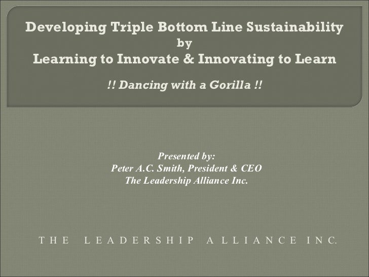 Developing Triple Bottom Line Sustainability                           by Learning to Innovate & Innovating to Learn      ...