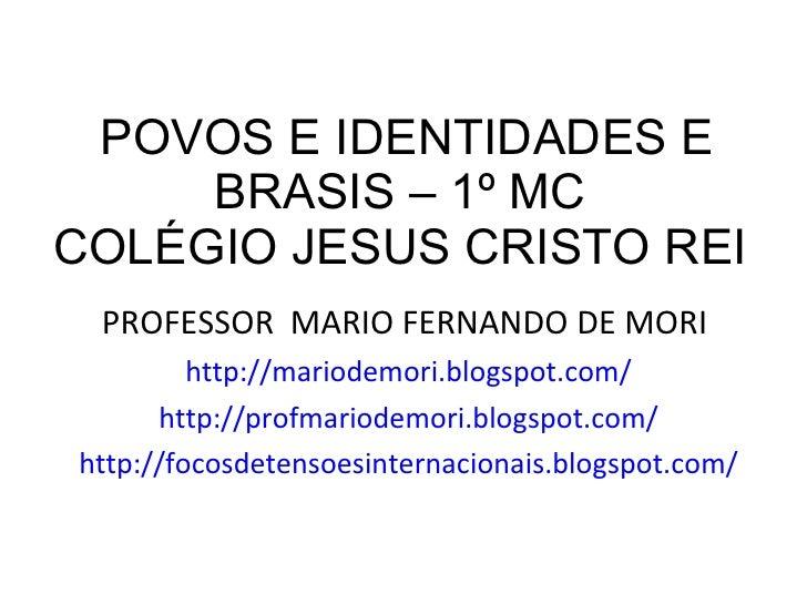 POVOS E IDENTIDADES E BRASIS – 1º MC  COLÉGIO JESUS CRISTO REI  <ul><li>PROFESSOR  MARIO FERNANDO DE MORI  </li></ul><ul><...