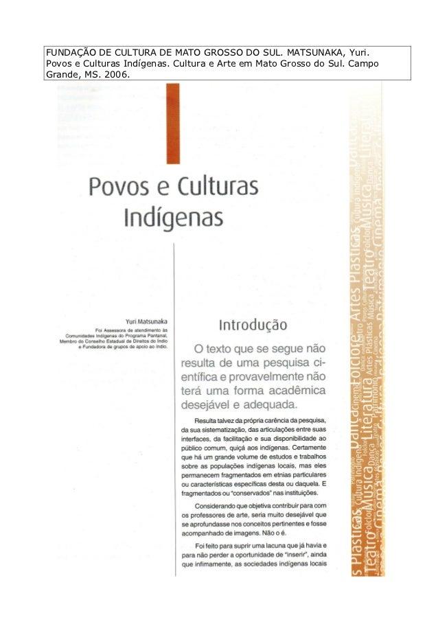 FUNDAÇÃO DE CULTURA DE MATO GROSSO DO SUL. MATSUNAKA, Yuri.Povos e Culturas Indígenas. Cultura e Arte em Mato Grosso do Su...