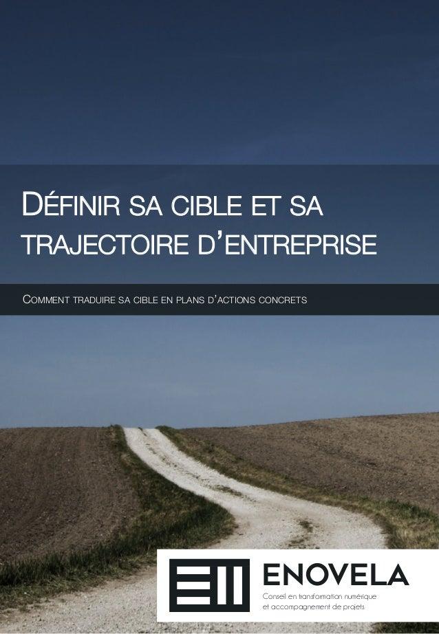 DÉFINIR SA CIBLE ET SA  TRAJECTOIRE D'ENTREPRISE  COMMENT TRADUIRE SA CIBLE EN PLANS D'ACTIONS CONCRETS  UNE APPROCHE SUR-...