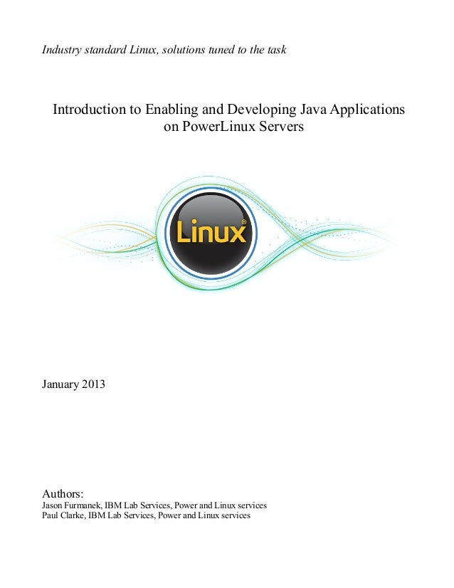 Industry standard Linux, solutions tuned to the task  Introduction to Enabling and Developing Java Applications           ...