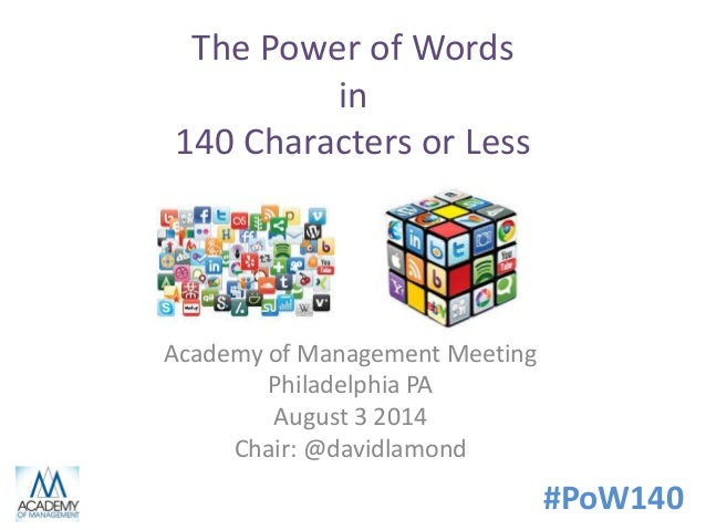 #PoW140 The Power of Words in 140 Characters or Less Academy of Management Meeting Philadelphia PA August 3 2014 Chair: @d...