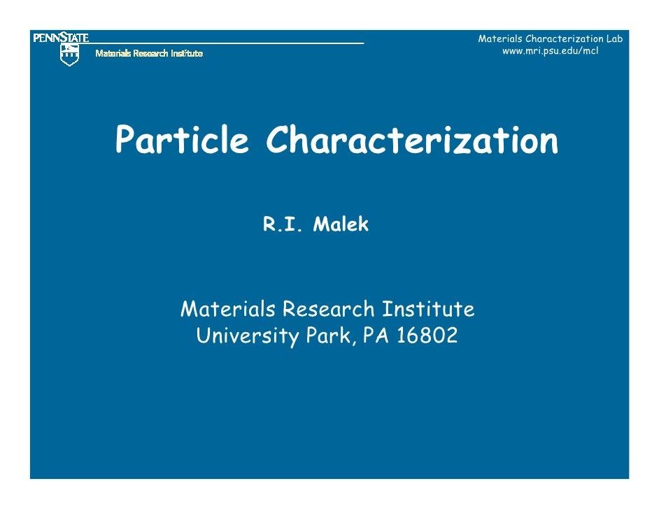 Materials Characterization Lab                                       www.mri.psu.edu/mcl     Particle Characterization    ...