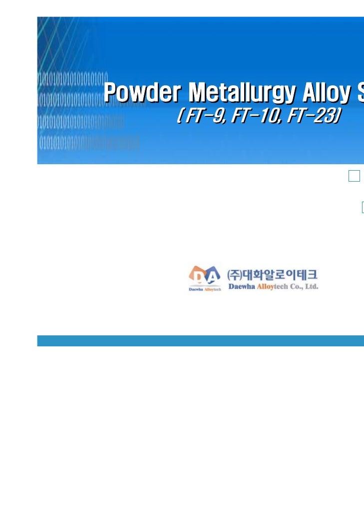Powder Metallurgy Alloy Steel      ( FT-9, FT-10, FT-23)