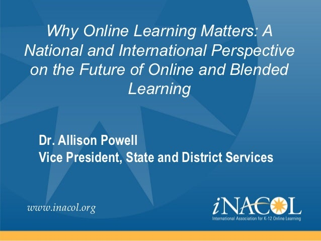 Why Online Learning Matters: ANational and International Perspective on the Future of Online and Blended               Lea...
