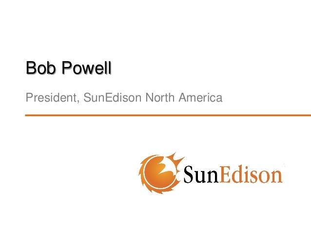 Bob Powell President, SunEdison North America