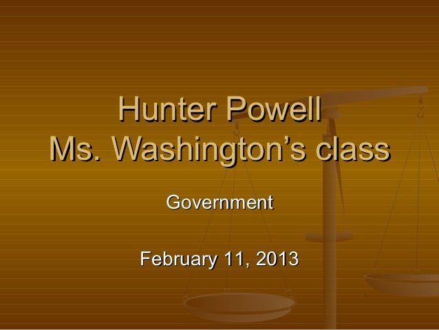 Hunter PowellMs. Washington's class       Government     February 11, 2013
