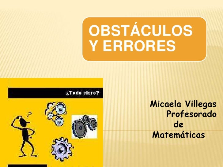 OBSTÁCULOSY ERRORES     Micaela Villegas        Profesorado          de     Matemáticas