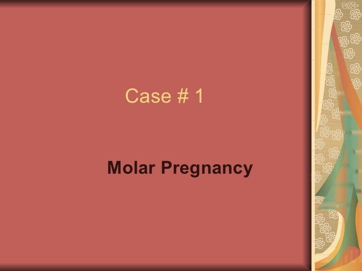 Case # 1 Molar Pregnancy