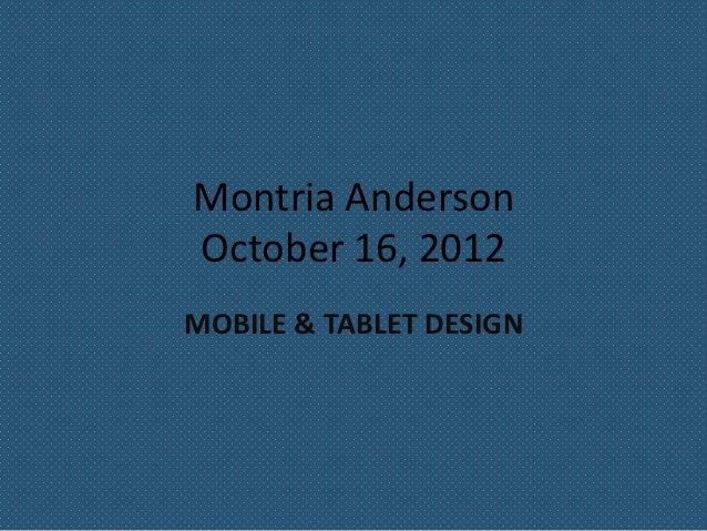 Montria AndersonOctober 16, 2012MOBILE & TABLET DESIGN
