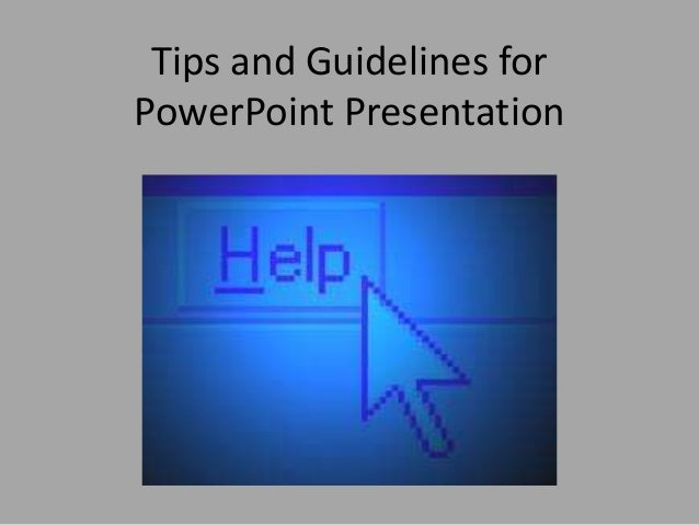 Tips and Guidelines for PowerPoint Presentation