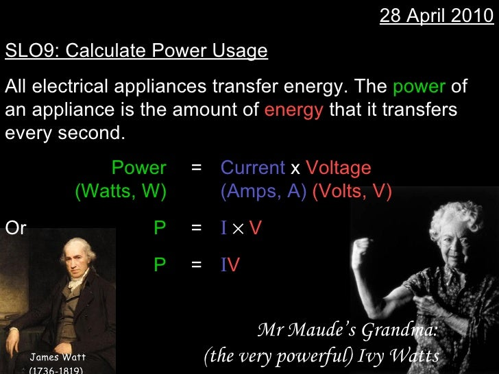 28 April 2010 SLO9: Calculate Power Usage All electrical appliances transfer energy. The  power  of an appliance is the am...