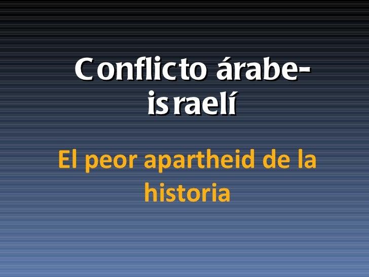 Conflicto árabe-israelí El peor apartheid de la historia