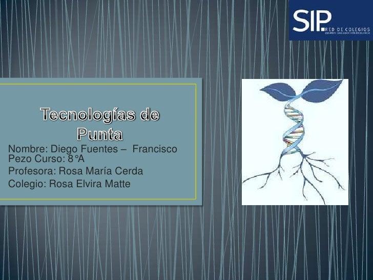 Nombre: Diego Fuentes – FranciscoPezo Curso: 8°AProfesora: Rosa María CerdaColegio: Rosa Elvira Matte