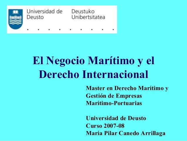 El Negocio Marítimo y el Derecho Internacional          Master en Derecho Marítimo y          Gestión de Empresas         ...