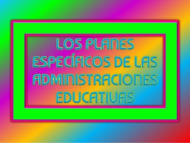 LOS PLANESESPECÍFICOS DE LASADMINISTRACIONESEDUCATIVAS