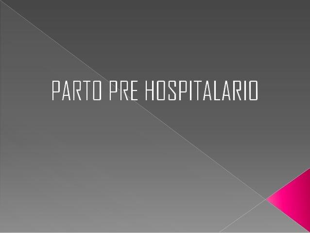 Para asistencia en caso de parto pre hospitalario debe realizarse con un procedimiento profesional.