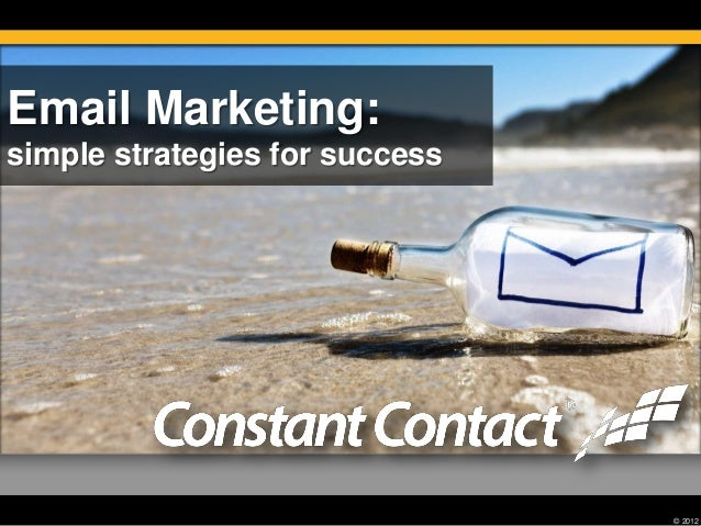 Email Marketing: simple strategies for success  © 2012