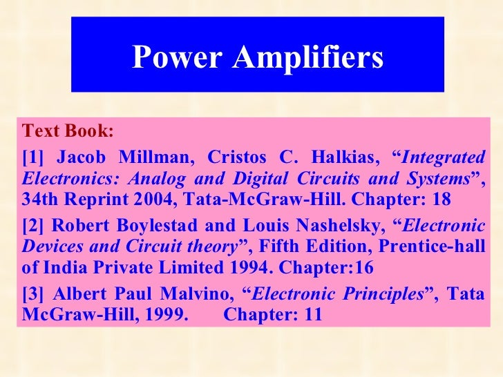 "Power AmplifiersText Book:[1] Jacob Millman, Cristos C. Halkias, ""IntegratedElectronics: Analog and Digital Circuits and S..."