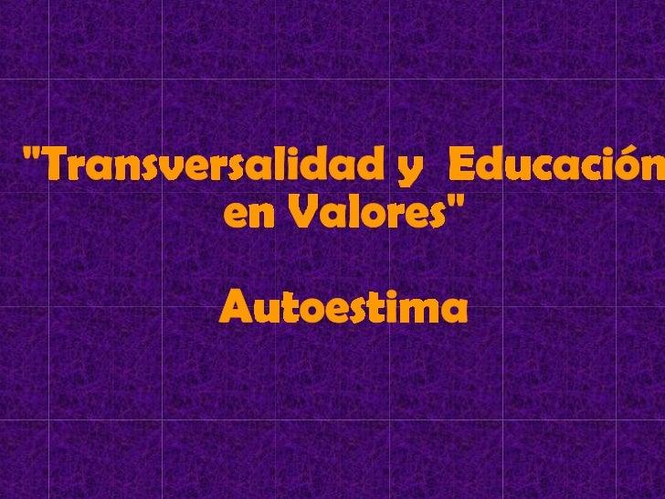"""""""Transversalidad y  Educación  en Valores"""" Autoestima"""