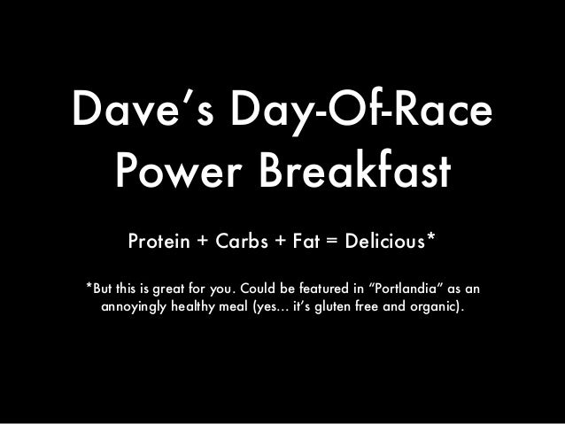 "Dave's Day-Of-Race Power Breakfast Protein + Carbs + Fat = Delicious* *But this is great for you. Could be featured in ""Po..."