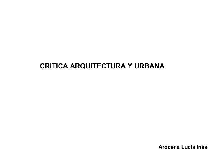 CRITICA ARQUITECTURA Y URBANA Arocena Lucia Inés