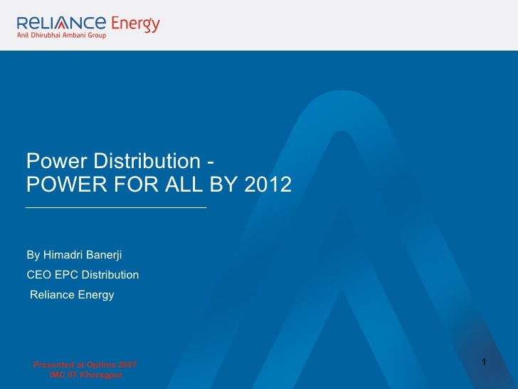 Power Distribution - POWER FOR ALL BY 2012 By Himadri Banerji  CEO EPC Distribution Reliance Energy