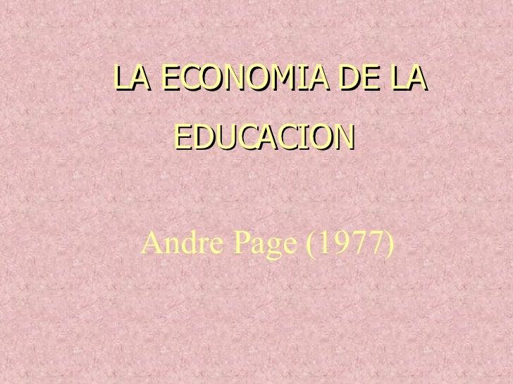 LA ECONOMIA DE LA EDUCACION  Andre Page (1977)