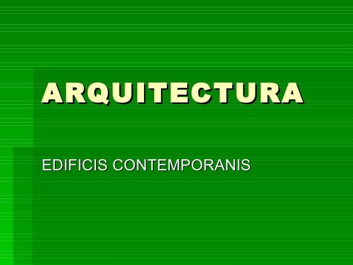 ARQUITECTURA EDIFICIS CONTEMPORANIS