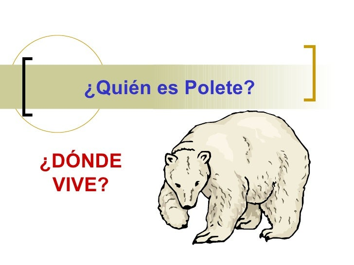 ¿Quién es Polete?   ¿DÓNDE  VIVE?