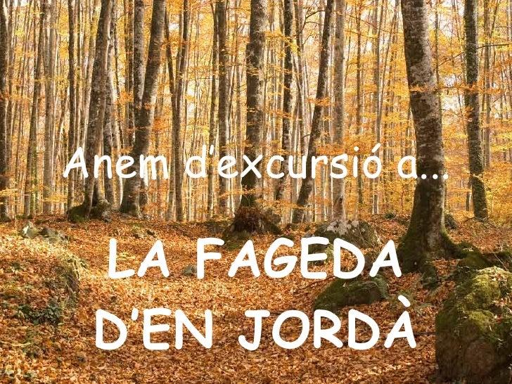 Anem d'excursió a... LA FAGEDA D'EN JORDÀ