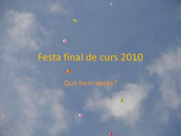 Festa final de curs 2010       Què hem après?