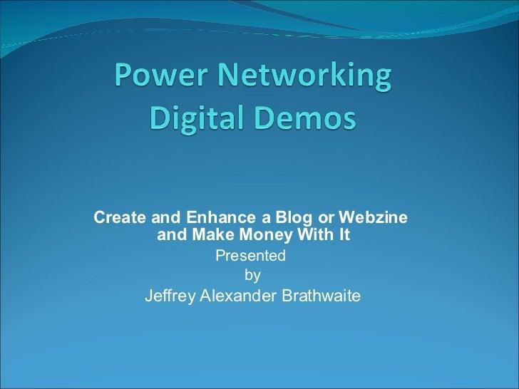 Create and Enhance a Blog or Webzine  and Make Money With It Presented  by Jeffrey Alexander Brathwaite