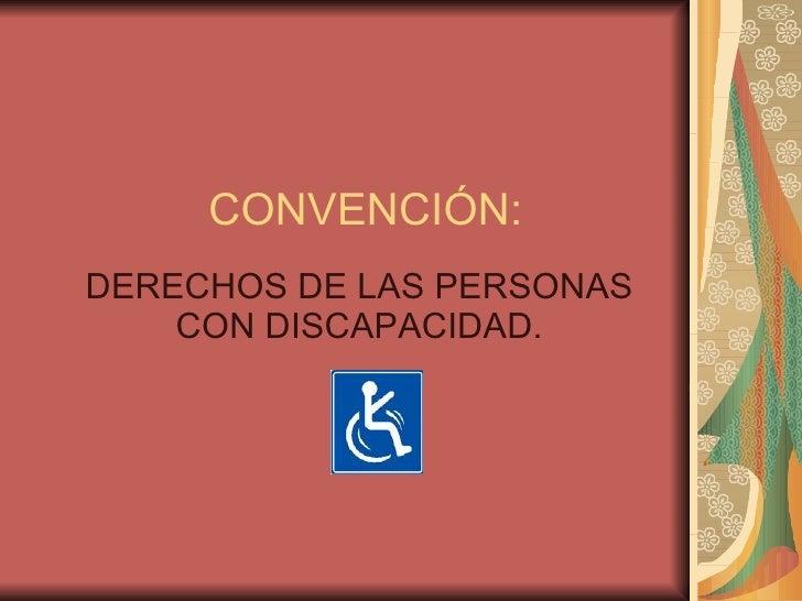 CONVENCIÓN: DERECHOS DE LAS PERSONAS CON DISCAPACIDAD.