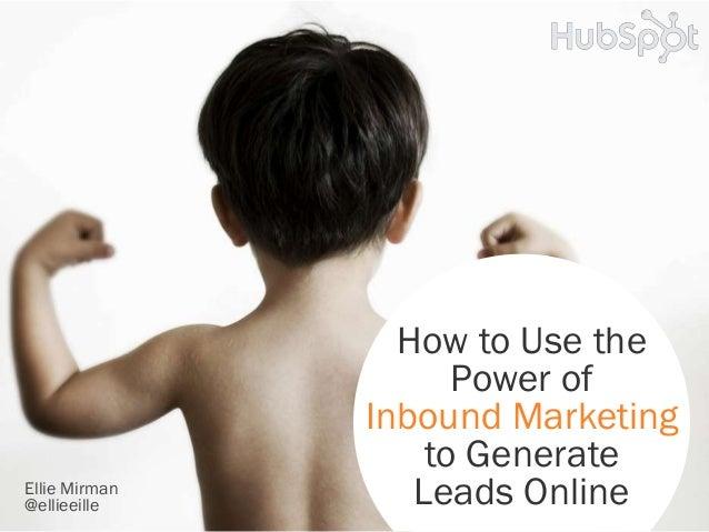 How to Use thePower ofInbound Marketingto GenerateLeads OnlineEllie Mirman@ellieeille