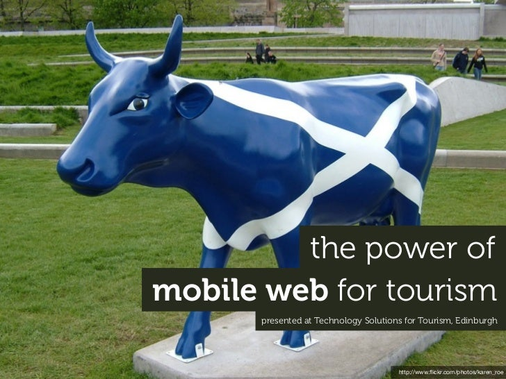 the power ofmobile web for tourism      presented at Technology Solutions for Tourism, Edinburgh                          ...
